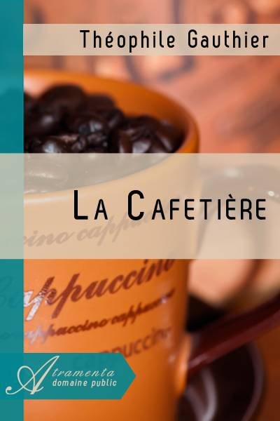 La Cafetière (Théophile Gautier) - texte intégral - Contes, légendes et  fables - Atramenta