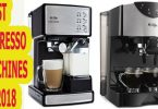 Best Espresso Machines In 2018 -Which is The Best Expresso machine?-Coffee  Maker Reviews